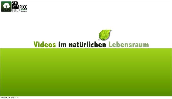 Videos im natürlichen LebensraumMittwoch, 16. März 2011