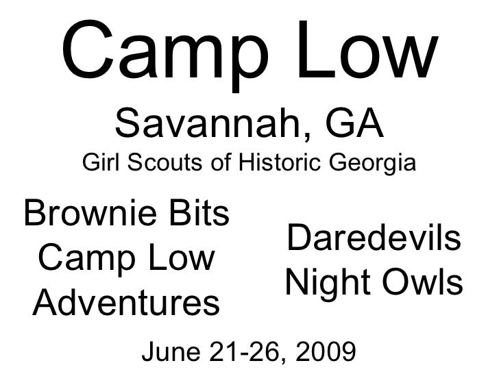 Camp LowSavannah, GAGirl Scouts of Historic Georgia<br />Brownie Bits<br />Camp Low Adventures<br />Daredevils<br />Night ...