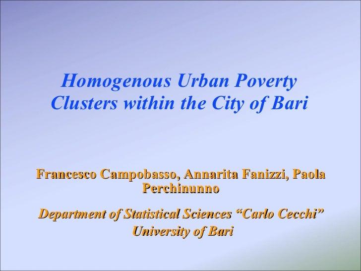 Homogenous Urban Poverty Clusters within the City of Bari Francesco Campobasso, Annarita Fanizzi, Paola Perchinunno Depart...