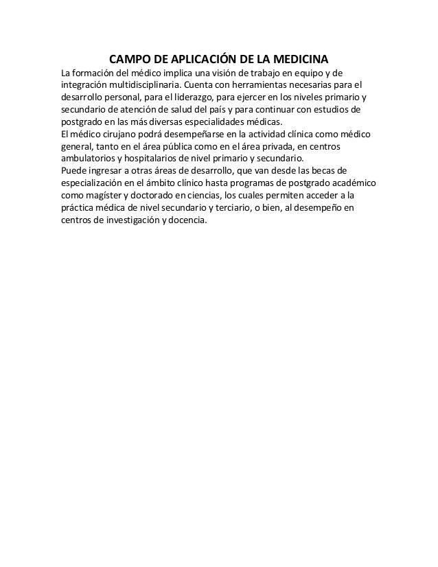 CAMPO DE APLICACIÓN DE LA MEDICINA La formación del médico implica una visión de trabajo en equipo y de integración multid...