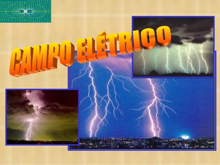 CAMPO                              Campo ElétricoCampos mais Importantes       Campo Magnético                            ...