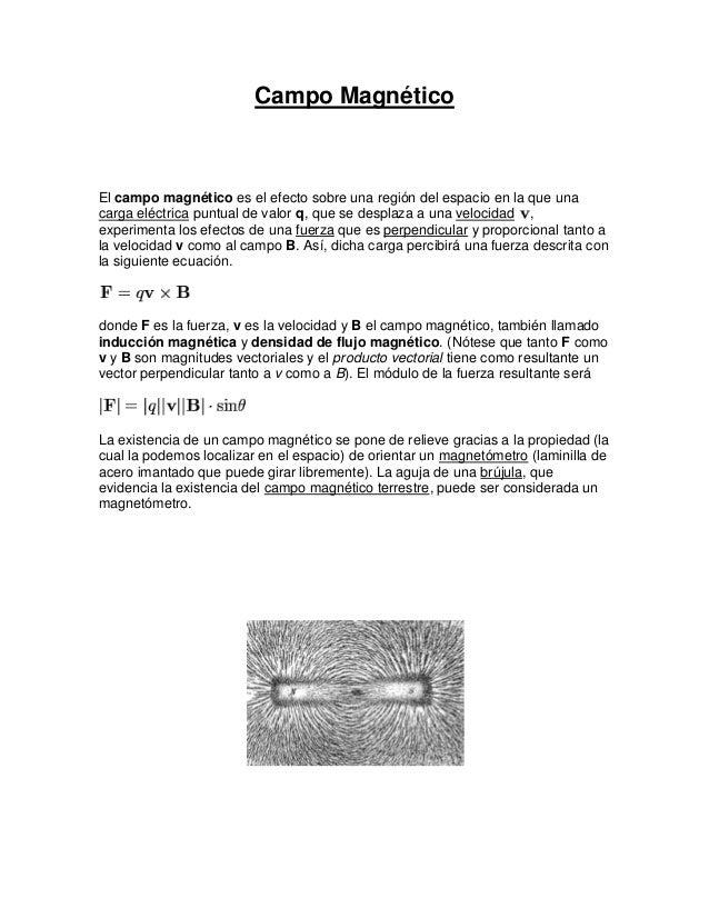 Campo MagnéticoEl campo magnético es el efecto sobre una región del espacio en la que unacarga eléctrica puntual de valor ...