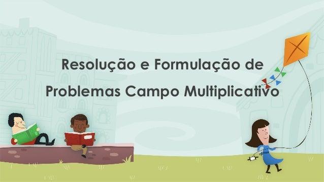 Resolução e Formulação de Problemas Campo Multiplicativo