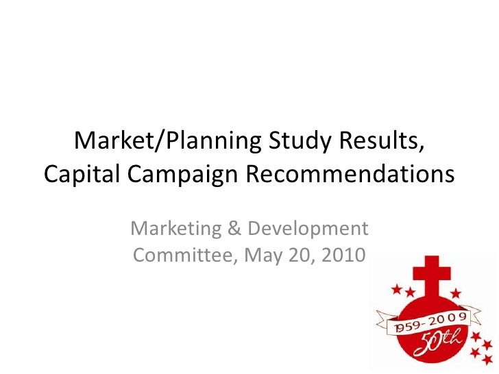 Market/Planning Study Results, Capital Campaign Recommendations<br />Marketing & Development Committee, May 20, 2010<br />