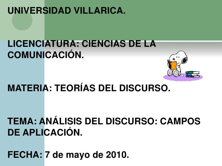 UNIVERSIDAD VILLARICA.<br />LICENCIATURA: CIENCIAS DE LA COMUNICACIÓN.<br />MATERIA: TEORÍAS DEL DISCURSO.<br />TEMA: ANÁL...