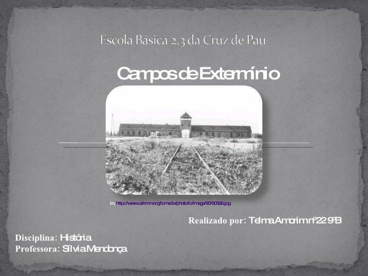 Campos de Extermínio Disciplina:  História  Professora:  Sílvia Mendonça Realizado por:  Telma Amorim nº22 9ºB In,  http:/...