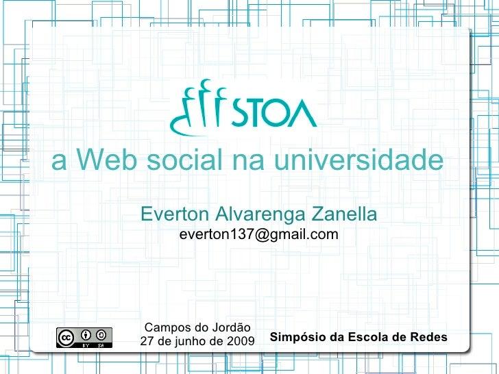 a Web social na universidade       Everton Alvarenga Zanella             everton137@gmail.com            Campos do Jordão ...