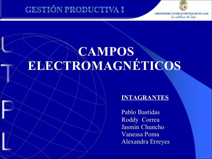 CAMPOS ELECTROMAGNÉTICOS  INTAGRANTES Pablo Bastidas Roddy  Correa Jasmin Chuncho Vanessa Poma Alexandra Erreyes