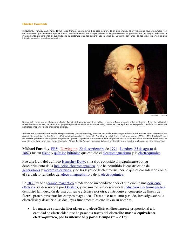 Charles Coulomb<br />(Angulema, Francia, 1736-París, 1806) Físico francés. Su delebridad se basa sobre todo en que enunció...