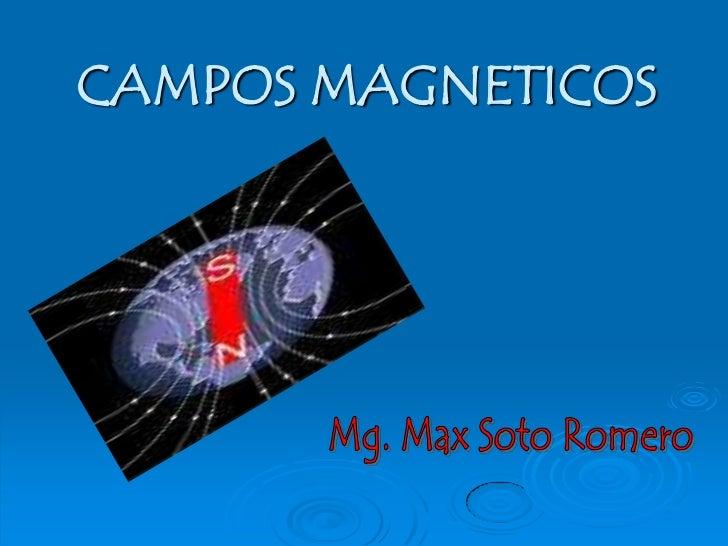 CAMPOS MAGNETICOS<br />Mg. Max Soto Romero<br />