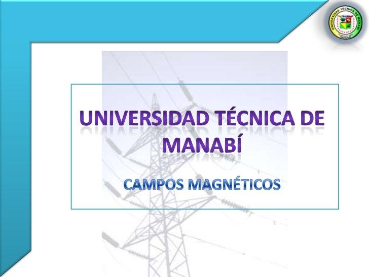 CAMPO MAGNÉTICO• El campo magnético es una  región del espacio en la cual  una carga eléctrica puntual  de valor q, que se...