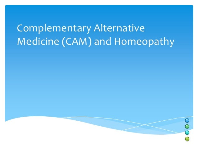 Complementary AlternativeMedicine (CAM) and Homeopathy