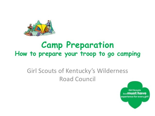 Camp PreparationHow to prepare your troop to go camping   Girl Scouts of Kentucky's Wilderness               Road Council