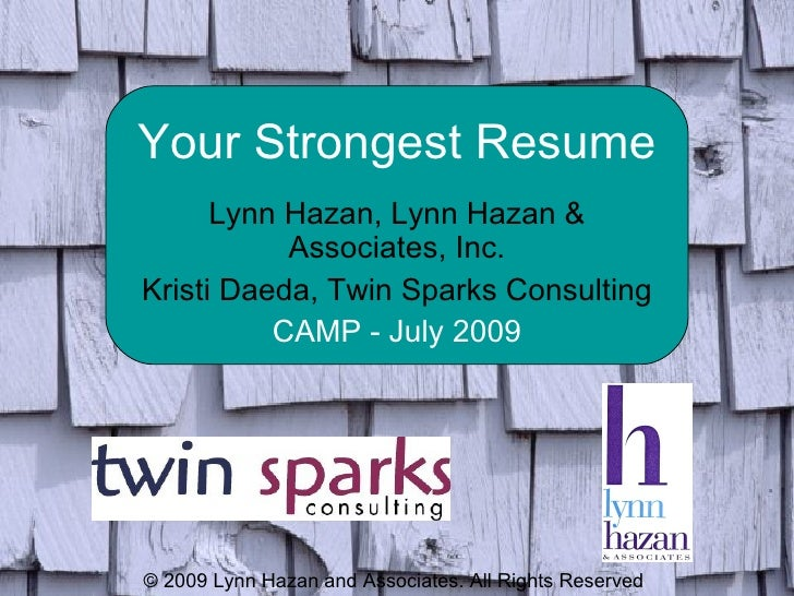 Your Strongest Resume Lynn Hazan, Lynn Hazan & Associates, Inc. Kristi Daeda, Twin Sparks Consulting CAMP - July 2009 © 20...
