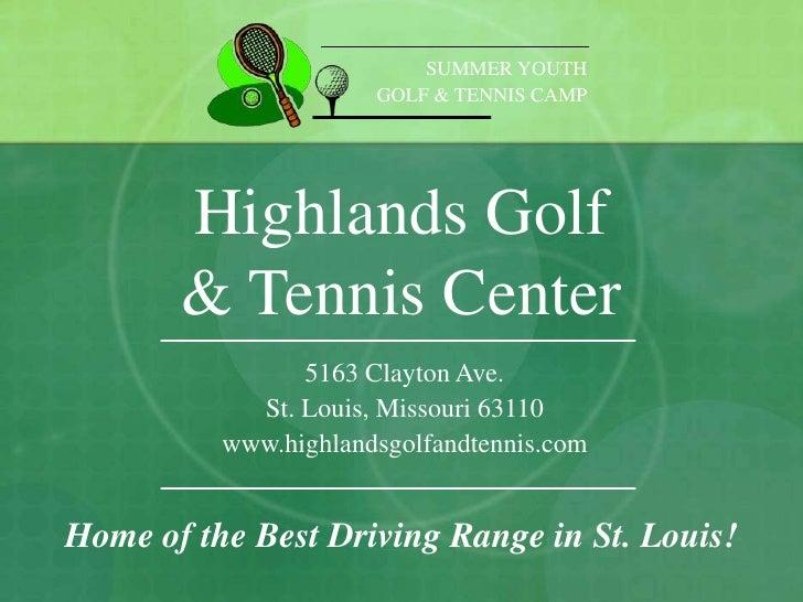 SUMMER YOUTH                      GOLF & TENNIS CAMP       Highlands Golf       & Tennis Center                5163 Clayto...