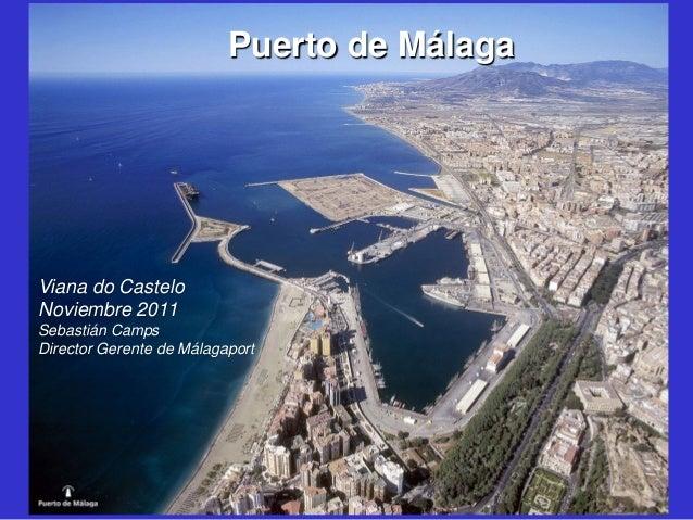 Puerto de Málaga  Viana do Castelo Noviembre 2011 Sebastián Camps Director Gerente de Málagaport