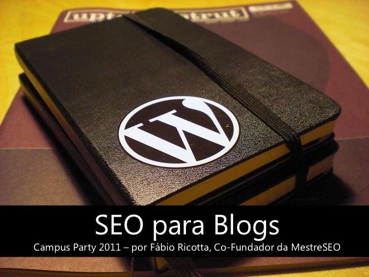 SEO para Blogs<br />Campus Party 2011 – por Fábio Ricotta, Co-Fundador da MestreSEO<br />