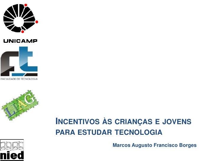 Incentivos às crianças e jovens para estudar tecnologia<br />Marcos Augusto Francisco Borges<br />