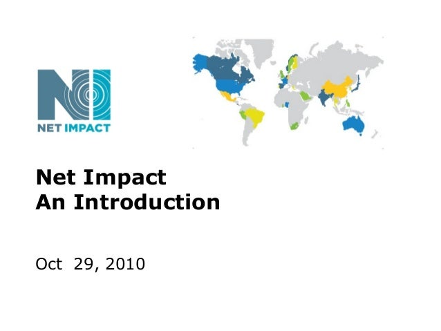Net Impact An Introduction Oct 29, 2010