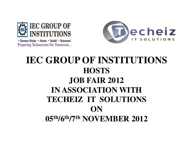 IEC GROUP OF INSTITUTIONS                HOSTS           JOB FAIR 2012    IN ASSOCIATION WITH   TECHEIZ IT SOLUTIONS      ...
