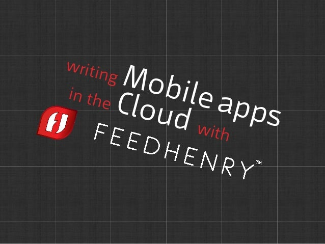 Writing Mobile Apps in the cloud with FeedHenry