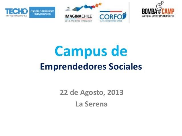 Campus de Emprendedores Sociales 22 de Agosto, 2013 La Serena