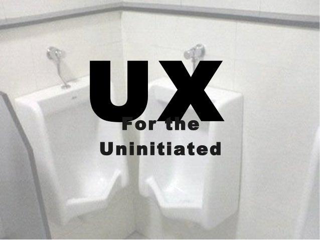 UXFor the Uninitiated