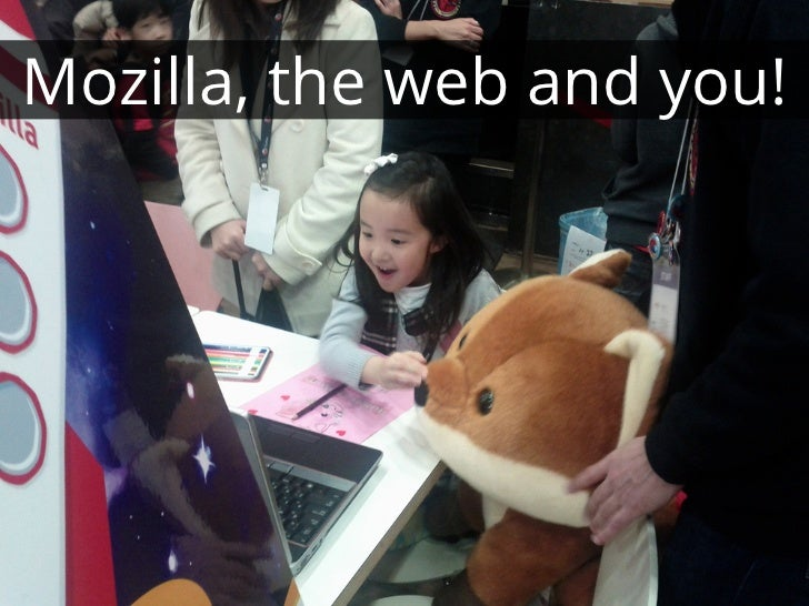Mozilla, the web and you!