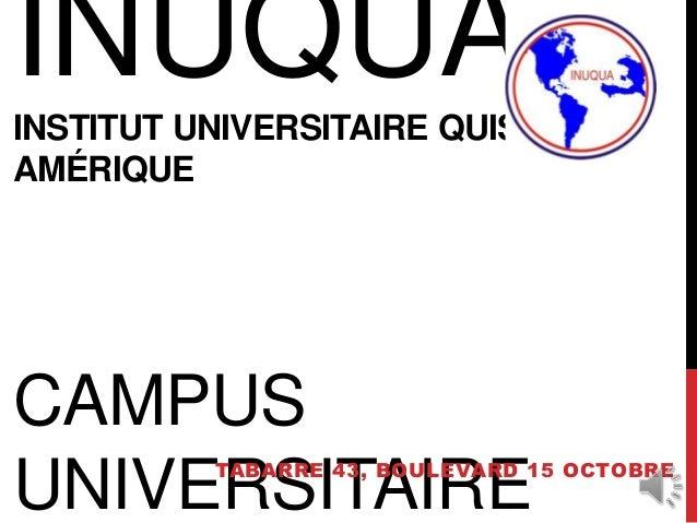 INUQUAINSTITUT UNIVERSITAIRE QUISQUÉYA- AMÉRIQUE CAMPUS UNIVERSITAIRETABARRE 43, BOULEVARD 15 OCTOBRE