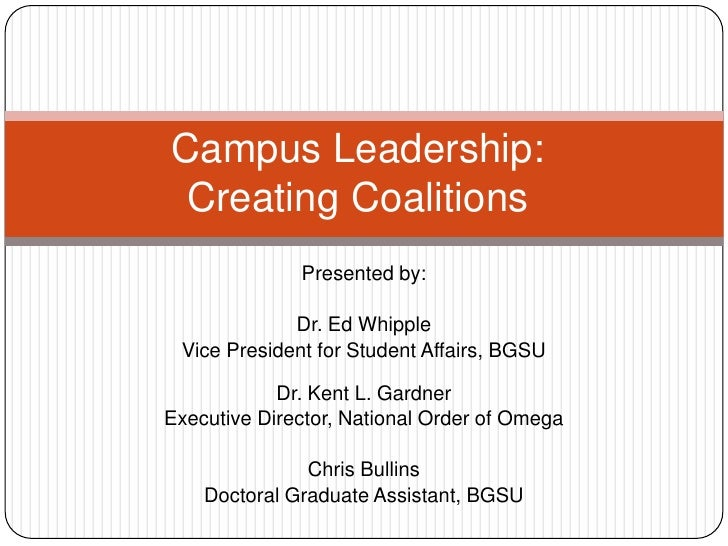 Campus Leadership: Creating Coalitions<br />Presented by:<br />Dr. Ed Whipple<br />Vice President for Student Affairs, BGS...