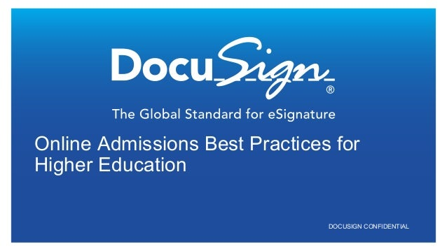 DOCUSIGN CONFIDENTIAL Online Admissions Best Practices for Higher Education