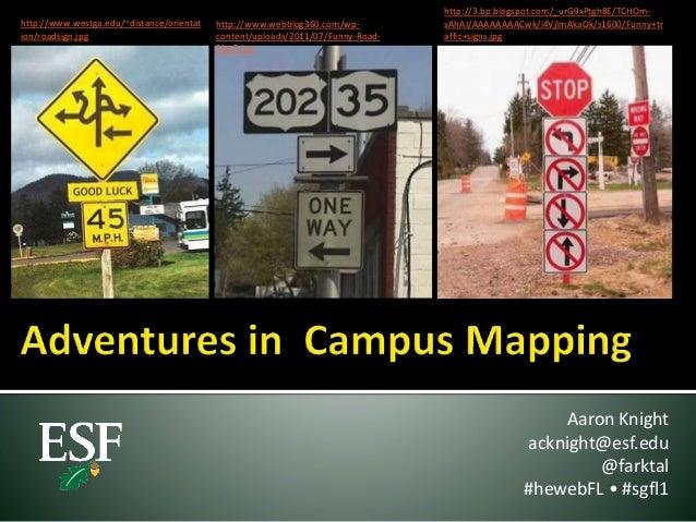 Aaron Knight acknight@esf.edu @farktal #hewebFL • #sgfl1 http://www.westga.edu/~distance/orientat ion/roadsign.jpg http://...