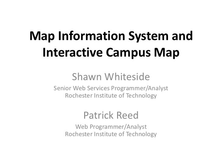 Map Information System and Interactive Campus Map<br />Shawn Whiteside<br />Senior Web Services Programmer/AnalystRocheste...