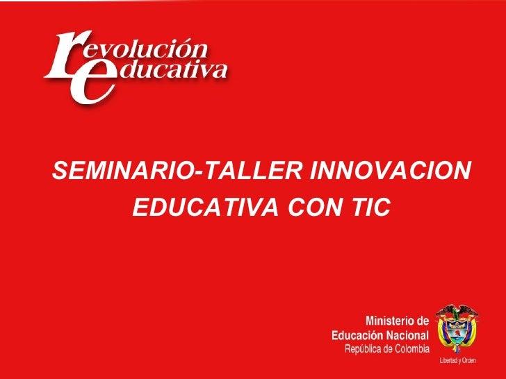 SEMINARIO-TALLER INNOVACION      EDUCATIVA CON TIC