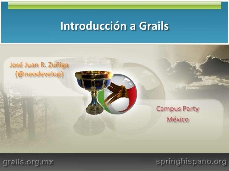 Introducción a Grails<br />José Juan R. Zuñiga (@neodevelop)<br />