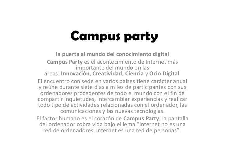 Campus party         la puerta al mundo del conocimiento digital     Campus Party es el acontecimiento de Internet más    ...