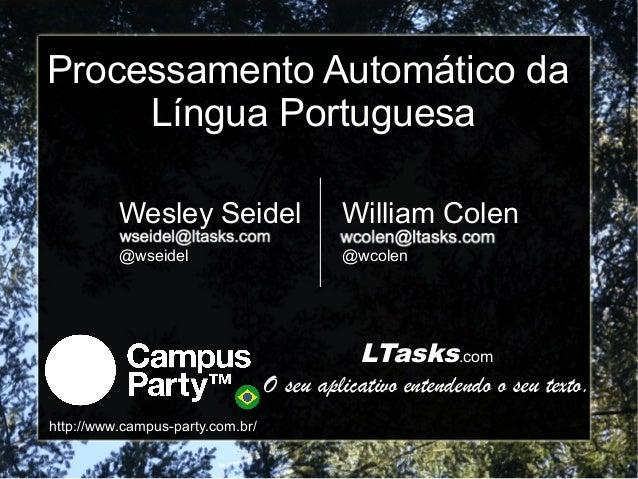 Processamento Automático da     Língua Portuguesa          Wesley Seidel                    William Colen          @wseide...