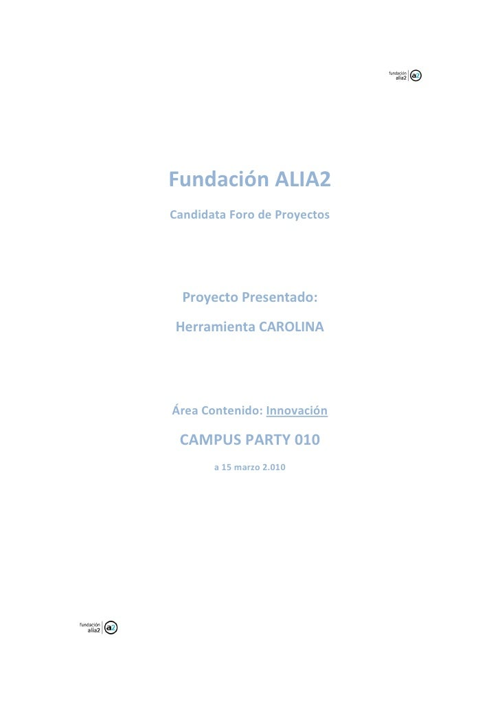 Fundación ALIA2 Candidata Foro de Proyectos       Proyecto Presentado: Herramienta CAROLINA     Área Contenido: Innovación...