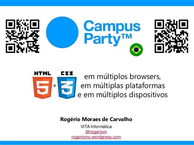 em múltiplos browsers, em múltiplas plataformas e em múltiplos dispositivos Rogério Moraes de Carvalho VITA Informática @r...