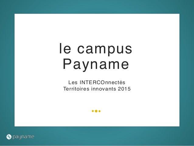 Les INTERCOnnectés Territoires innovants 2015 le campus Payname