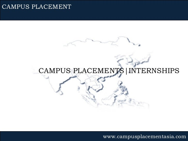 CAMPUS PLACEMENTS|INTERNSHIPS CAMPUS PLACEMENT www.campusplacementasia.com