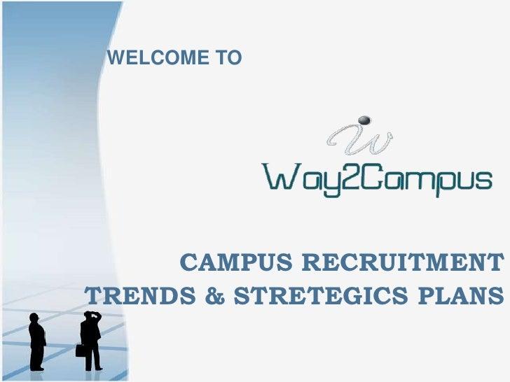 WELCOME TO     CAMPUS RECRUITMENTTRENDS & STRETEGICS PLANS