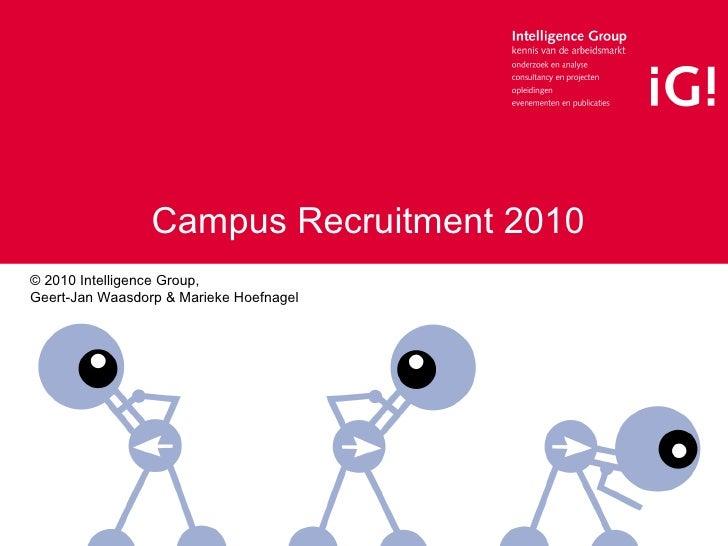 Campus Recruitment 2010 © 2010 Intelligence Group,  Geert-Jan Waasdorp & Marieke Hoefnagel