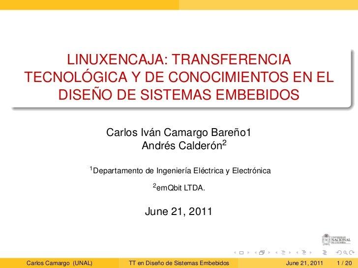 LINUXENCAJA: TRANSFERENCIATECNOLÓGICA Y DE CONOCIMIENTOS EN EL    DISEÑO DE SISTEMAS EMBEBIDOS                        Carl...