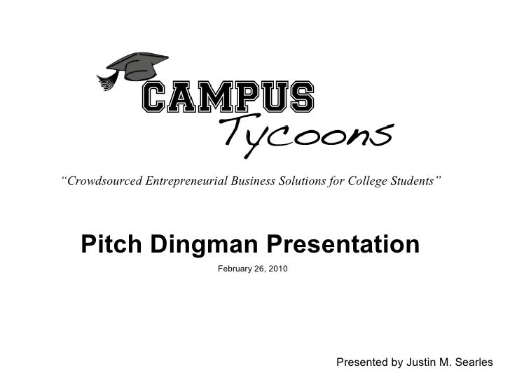 """Pitch Dingman Presentation   February 26, 2010 """" Crowdsourced Entrepreneurial Business Solutions for College Students"""" Pre..."""