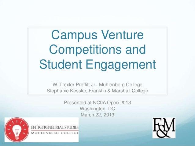 Campus Venture Competitions andStudent Engagement   W. Trexler Proffitt Jr., Muhlenberg College Stephanie Kessler, Frankli...