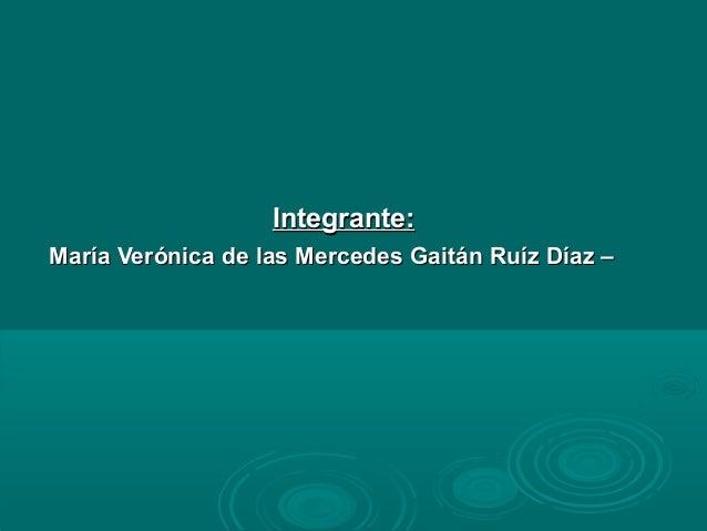 Integrante: María Verónica de las Mercedes Gaitán Ruíz Díaz –