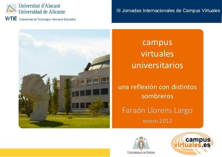 campus virtuales universitarios una reflexión con distintos sombreros Faraón Llorens Largo e nero  2012 III Jornadas Inter...