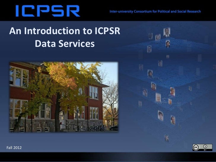 An Introduction to ICPSR       Data ServicesFall 2012