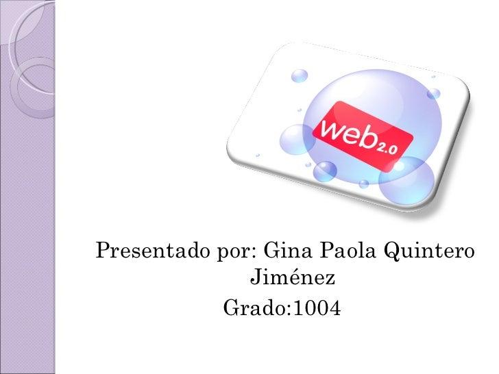 <ul><li>Presentado por: Gina Paola Quintero Jiménez </li></ul><ul><li>Grado:1004  </li></ul>